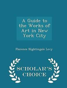 A Guide Works Art in New York City - Scholar's Choice E by Levy Florence Nightin