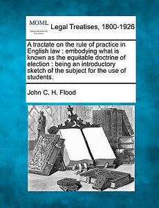A tractate on the rule of practice in English law: embodying what is known as th