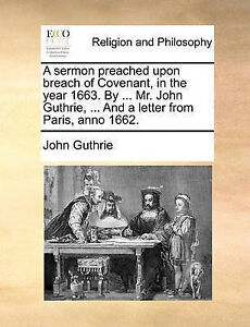 A Sermon Preached Upon Breach Covenant in Year 1663 by  by Guthrie John