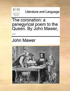The Coronation: A Panegyrical Poem to the Queen. by John Mawer, . by Mawer, John