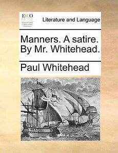 Manners. a Satire. by Mr. Whitehead. by Whitehead, Paul -Paperback