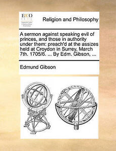 A   Sermon Against Speaking Evil Princes Those in Authori by Gibson Edmund