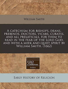 A   Catechism for Bishops Deans Prebends Doctors Vicars Cura by Smith William