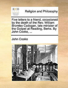 Five Letters to a Friend, Occasioned by the Death of the REV. Wil by Cooke, John