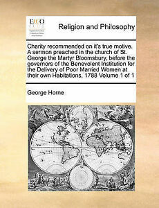 Charity Recommended on It's True Motive Sermon Preached in by Horne George