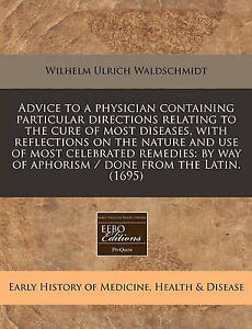 Advice to a physician containing particular directions relating to the cure of m