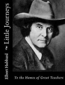 Little Journeys: To the Homes of Great Teachers by Hubbard, Elber 9781517230333