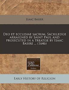Deo Et Ecclesiae Sacrum Sacriledge Arraigned by Saint Paul P by Basier Isaac