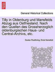 Tilly in Oldenburg und Mansfelds Abzug aus Ostfriesland. Nach den Quellen des Gr