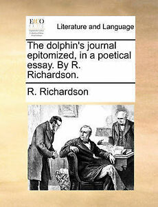 The Dolphin's Journal Epitomized in Poetical Essay by R Rich by Richardson R