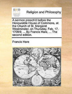 A   Sermon Preach'd Before Honourable House Commons at th by Hare Francis
