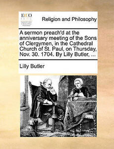 A   Sermon Preach'd at Anniversary Meeting Sons Cle by Butler Lilly -Paperback