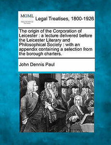 The origin of the Corporation of Leicester: a lecture delivered before the Leice