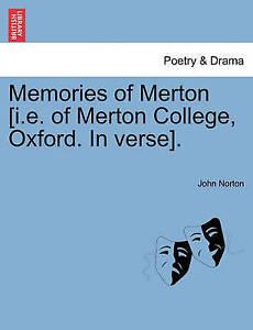 Memories of Merton [i.e. of Merton College, Oxford. In verse]. by Norton, John
