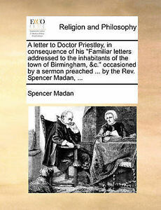 A-Letter-Doctor-Priestley-in-Consequence-His-Familiar-Le-by-Madan-Spencer