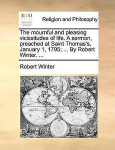 The Mournful Pleasing Vicissitudes Life Sermon Preache by Winter Robert