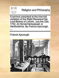 A   Sermon Preached at Triennial Visitation Right Reve by Ayscough Francis