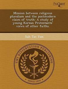 Mission Between Religious Pluralism and the Postmodern Claim of Truth: A Study o