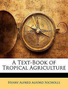 A TextBook of Tropical Agriculture by Nicholls, Henry Alfred Alford