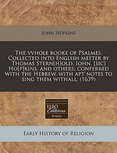 The Vvhole Booke Psalmes Collected Into English Meeter by Tho by Hopkins John