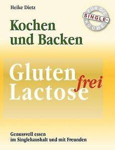 Gluten- und Lactosefrei Kochen und Backen für die Single-Küche (German Edition