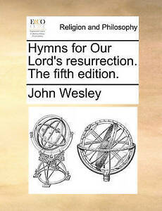 Hymns for Our Lord's Resurrection. the Fifth Edition. by Wesley, John -Paperback
