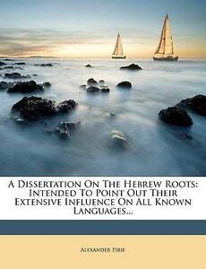 A Dissertation On The Hebrew Roots: Intended To Point Out Their Extensive Influe