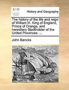 The History Life Reign William III King England Prince Orange Hereditary Stadtho