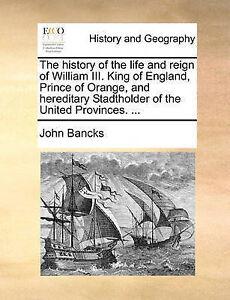The-History-Life-Reign-William-III-King-England-Prince-Orange-Hereditary-Stadtho