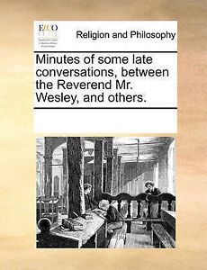 Minutes Some Late Conversations Between Reverend Mr Wesl by Multiple Contributor
