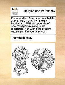 Eikon Basilike Sermon Preach'd 29th May 1715 by Thoma by Bradbury Thomas