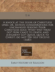 A   Knock at the Door of Christless Ones: Or, Sixteen Considerati by T. H.