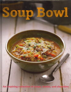 soup bowl - an inspiring collection of soups, broths, chowders