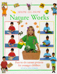 Nature Works: Fun-to-do Nature Projects for Children (Show-me-how) Parker, Jane,