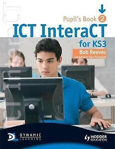 ICT InteraCT for Key Stage 3 Dynamic Learning: Pupil's Book Bk. 2, Bob Reeves