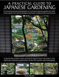 A PRACTICAL GUIDE TO JAPANESE GARDENING: FROM DESIGN OPTIONS AND MATERIALS TO PL