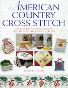 American Country Cross Stitch: Over 40 Delightful Designs Inspired by...