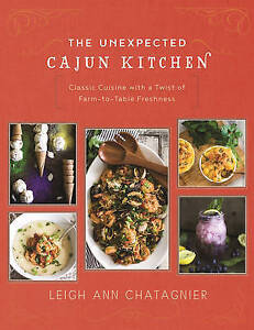 The Unexpected Cajun Kitchen Classic Cuisine Twist Far by Chatagnier Leigh Ann