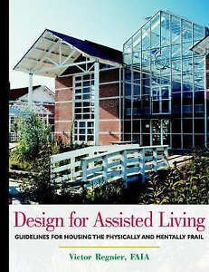 Design for Assisted Living: Guidelines for Housing the Physically and...