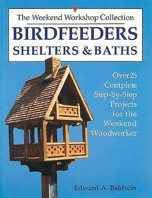 Birdfeeders, Shelters and Baths (Over 25 Complete Step-By-Step Projects for...