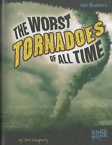 NEW The Worst Tornadoes of All Time (Epic Disasters) by Terri Dougherty