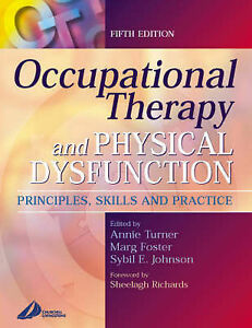 Occupational Therapy and Physical Dysfunction: Principles, Skills and-ExLibrary