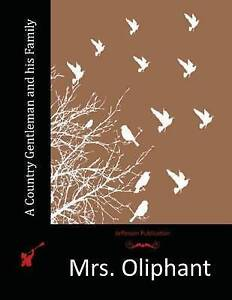 A Country Gentleman and His Family by Mrs Oliphant -Paperback