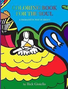 Coloring Book for the Soul: A Shamanistic Way of Seeing by Gioiello, Rick