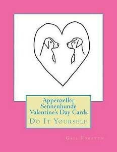 Appenzeller Sennenhunde Valentine's Day Cards: Do It Yourself by Gail Forsyth