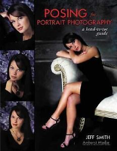 Posing for Portrait Photography : A Head-to-Toe Guide by Jeff Smith (2004,...