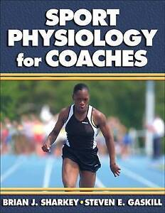 Sports Physiology for Coaches by Steven E. Gaskill, Brian J. Sharkey...