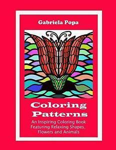 Coloring Patterns An Inspiring Coloring Book Featuring Relaxing  by Popa Gabriel