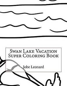 Swan Lake Vacation Super Coloring Book by Leonard, Jobe -Paperback