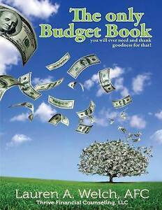 The Only Budget Book You Will Ever Need Thank Goodness for T by Welch Lauren a